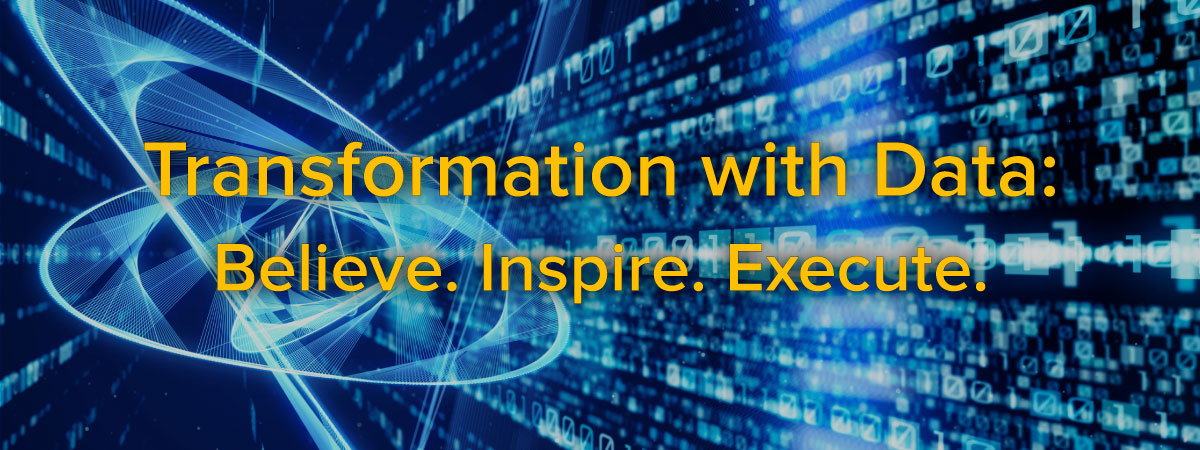 Transformation with Data: Believe. Inspire. Execute. - Luminare Series