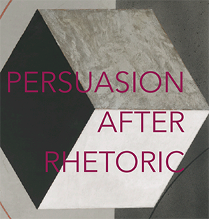 "Conference: ""Persuasion After Rhetoric"""